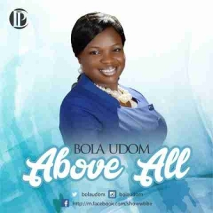 Bola Udom - Above All